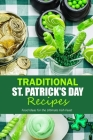 Traditional St. Patrick's Day Recipes: Food Ideas for the Ultimate Irish Feast: St. Patrick's Day Cookbook Cover Image