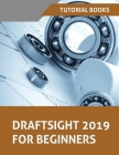 Draftsight 2019 For Beginners Cover Image