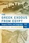 The Greek Exodus from Egypt: Diaspora Politics and Emigration, 1937-1962 Cover Image