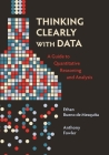Thinking Clearly with Data: A Guide to Quantitative Reasoning and Analysis Cover Image