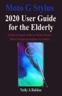 Moto G Stylus 2020 User Guide for the Elderly: Newbie to Expert Guide to Master the new Moto G Stylus Smartphone for Seniors Cover Image