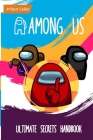 Among Us: Ultimate Secrets Handbook: Unofficial Tips Tricks Hacks Cheats Complete Guide Book Video Game Merch Kids Children Teen Cover Image