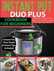 Instant Pot Duo Plus Cookbook: 100 Easy & Delicious Recipes For Your Instant Pot Duo Plus and Other Instant Pot Electric Pressure Cookers (Vegan Reci Cover Image
