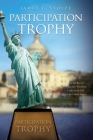 Participation Trophy: How the Rise of Progressive Socialism Leads to the Fall of the United States Cover Image