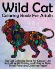 Wild Cat Coloring Book For Adults: Big Cat Coloring Book for Grown-Ups Including 40 Paisley and Henna Style Stress Relieving Coloring Pages Cover Image