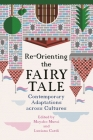 Re-Orienting the Fairy Tale: Contemporary Adaptations Across Cultures (Fairy-Tale Studies) Cover Image