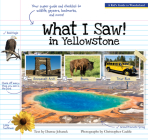 What I Saw in Yellowstone: A Kid's Guide to the National Park Cover Image
