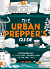 The Urban Prepper's Guide: How to Prepare Your Home for the Next Crisis Cover Image