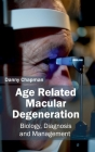 Age Related Macular Degeneration: Biology, Diagnosis and Management Cover Image