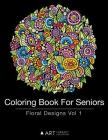 Coloring Book For Seniors: Floral Designs Vol 1 Cover Image