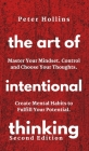 The Art of Intentional Thinking: Master Your Mindset. Control and Choose Your Thoughts. Create Mental Habits to Fulfill Your Potential Cover Image