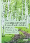 Translated and Visiting Russian Theatre in Britain, 1945-2015: A
