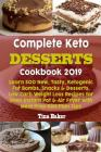 Complete Keto Desserts Cookbook 2019: Learn 500 New, Tasty, Ketogenic Fat Bombs, Snacks & Desserts, Low Carb Weight Loss Recipes for Oven Instant Pot Cover Image