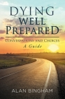 Dying Well Prepared: Conversations and Choices: A Guide Cover Image