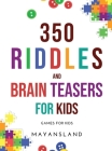 350 Riddles and Brain Teasers for Kids: Games for Kids Cover Image