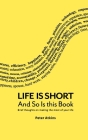 Life Is Short And So Is This Book: Brief Thoughts On Making The Most Of Your Life Cover Image