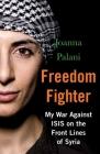Freedom Fighter: My War Against ISIS on the Frontlines of Syria Cover Image