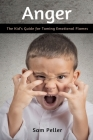 Anger: The Kid's Guide for Taming Emotional Flames Cover Image