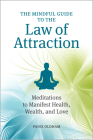 The Mindful Guide to the Law of Attraction: 45 Meditations to Manifest Health, Wealth, and Love Cover Image