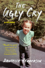 The Ugly Cry: A Memoir Cover Image