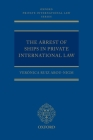 The Arrest of Ships in Private International Law (Oxford Private International Law) Cover Image