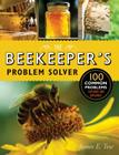 The Beekeeper's Problem Solver: 100 Common Problems Explored and Explained Cover Image