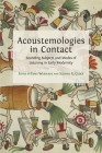 Acoustemologies in Contact: Sounding Subjects and Modes of Listening in Early Modernity Cover Image