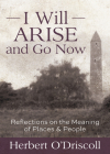 I Will Arise and Go Now: Reflections on the Meaning of Places and People Cover Image