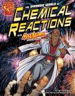The Dynamic World of Chemical Reactions with Max Axiom, Super Scientist (Graphic Library: Graphic Science) Cover Image