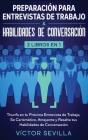 Preparación para entrevistas de trabajo y habilidades de conversación 2 libros en 1: Triunfa en tu próxima entrevista de trabajo, se carismático, atra Cover Image