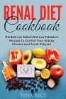 Renal Diet Cookbook: The Best Low Sodium And Low Potassium Recipes To Control Your Kidney Disease And Avoid Dialysis! Cover Image