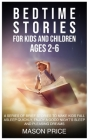 Bedtime Stories for Kids and Children. AGES 2-6: A Series of Brief Stories to Make Kids Fall Asleep Quickly, Enjoy a Good Night's Sleep and Pleasing D Cover Image