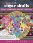 Marty Noble's Sugar Skulls: New York Times Bestselling Artists? Adult Coloring Books (New York Times Bestselling Artists' Adul) Cover Image