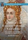 Elizabeth I of England Through Valois Eyes: Power, Representation, and Diplomacy in the Reign of the Queen, 1558-1588 (Queenship and Power) Cover Image