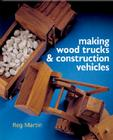 Making Wood Trucks & Construction Vehicles Cover Image