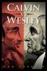 Calvin vs. Wesley: Bringing Belief in Line with Practice Cover Image