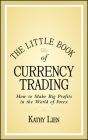 The Little Book of Currency Trading: How to Make Big Profits in the World of Forex Cover Image