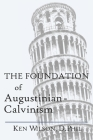 The Foundation of Augustinian-Calvinism Cover Image