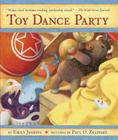 Toy Dance Party: Being the Further Adventures of a Bossyboots Stingray, a Courageous Buffalo, and a Hopeful Round Someone Called Plasti Cover Image