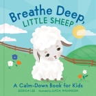 Breathe Deep, Little Sheep: A Calm-Down Book for Kids Cover Image