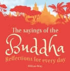 The Sayings of the Buddha: Reflections for Every Day Cover Image