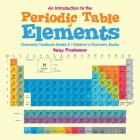 An Introduction to the Periodic Table of Elements: Chemistry Textbook Grade 8 - Children's Chemistry Books Cover Image
