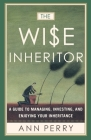 The Wise Inheritor: A Guide to Managing, Investing and Enjoying Your Inheritance Cover Image