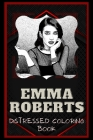 Emma Roberts Distressed Coloring Book: Artistic Adult Coloring Book Cover Image
