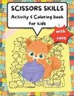 Scissors Skills Activity & Coloring Book for kids with cats: A Fun Coloring and Cutting Practice Activity Book for Toddlers and Kids ages 3-6,4-8 with Cover Image