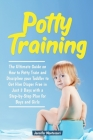Potty Training in 3 Days: The Ultimate Guide on How to Potty Train and Discipline your Toddler to Get Him Diaper Free in Just a Weekend with a S Cover Image