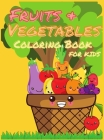 Fruits and Vegetables Coloring Book for Kids: My First Book Of Coloring Fruits And Veggies, A Cute and Healthy Food Colouring Book, Easy and Fun Educa Cover Image