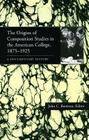 The Origins of Composition Studies in the American College, 1875–1925: A Documentary History (Composition, Literacy, and Culture) Cover Image