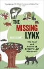 The Missing Lynx: The Past and Future of Britain's Lost Mammals Cover Image