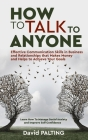 How to Talk to Anyone: Effective Communication Skills in Business and Relationships that Makes Money and Helps to Achieve Your Goals. Learn H Cover Image